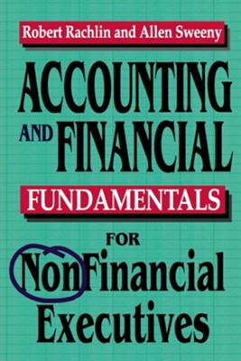 Accounting and Financial Fundamentals for Nonfinancial Executives, Edition 0002Revised  -     By: Robert Rachlin, Allen Sweeny