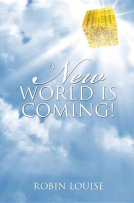 A New World Is Coming!  -     By: Robin Louise