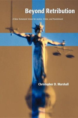 Beyond Retribution: A New Testament Vision For Justice, Crime and Punishment   -     By: Christopher D. Marshall