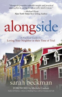 Alongside: A Practical Guide for Loving Your Neighbor in Their Time of Trial  -     By: Sarah Beckman