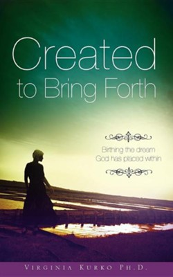 Created to Bring Forth  -     By: Virginia Kurko