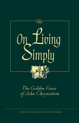 On Living Simply: The Golden Voice of Saint John Chrysostom  -     By: John Chrysostom