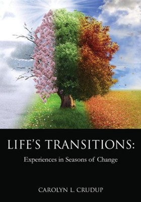Life's Transitions: Experiences in Seasons of Change  -     By: Carolyn L. Crudup