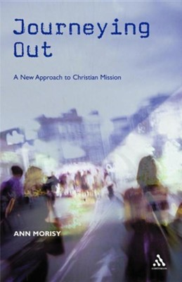 Journeying Out: A New Approach to Christian Mission  -     By: Ann Morisy