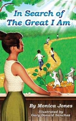 In Search of the Great I Am  -     By: Monica Jones     Illustrated By: Gary Donald Sanchez