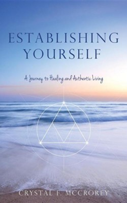Establishing Yourself: A Journey to Healing and Authentic Living  -     By: Crystal F. McCrorey