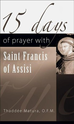 15 Days of Prayer with Saint Francis of Assisi  -     By: Thaddee Matura, Paul Lachance
