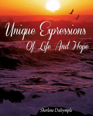Unique Expressions of Life and Hope  -     By: Sherlene Dalrymple