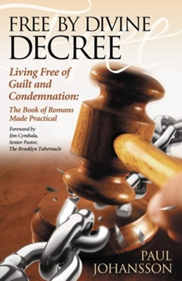 Free by Divine Decree: Living Free of Guilt and Condemnation  -     By: Paul Johansson