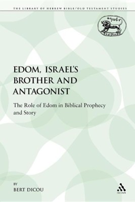 Edom, Israel's Brother and Antagonist: The Role of Edom in Biblical Prophecy and Story  -     By: Bert Dicou