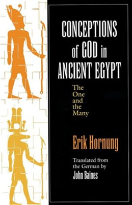 Conceptions of God in Ancient Egypt  -     Translated By: John Baines     By: Erik Hornung
