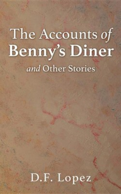 The Accounts of Benny's Diner and Other Stories  -     By: D.F. Lopez
