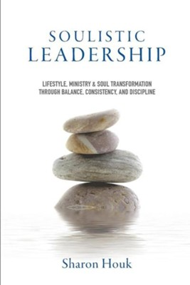 Soulistic Leadership  -     By: Sharon Houk