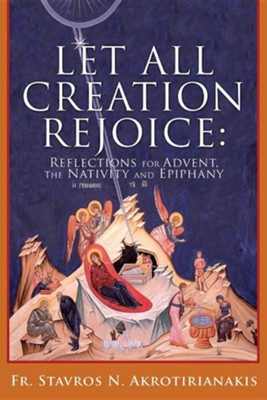 Let All Creation Rejoice  -     By: Stavros N. Akrotirianakis
