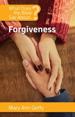 What Does the Bible Say About Forgiveness?  -     By: Mary Ann Getty