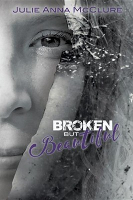 Broken But Beautiful  -     Edited By: Ellyn Luther     By: Julie Anna McClure
