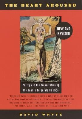 The Heart Aroused: Poetry and the Preservation of the Soul in Corporate America Revised Edition  -     By: David Whyte