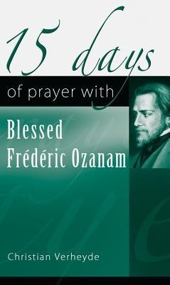 15 Days of Prayer with Blessed Frederic Ozanam  -     By: Christian Verheyde