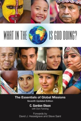 What in the World Is God Doing?: The Essentials of Global Missions, Edition 0007 Expanded, Revised  -     By: C. Gordon Olson, Don Fanning, David J. Hesselgrave