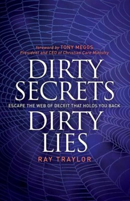 Dirty Secrets, Dirty Lies: Escape the Web of Deceit That Holds You Back  -     By: Ray Traylor, Tony Meggs