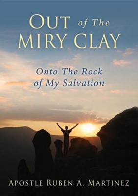 Out of the Miry Clay  -     By: Ruben A. Martinez