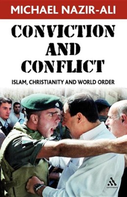 Conviction and Conflict: Islam, Christianity and World Order  -     By: Michael Nazir-Ali