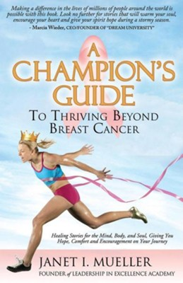 A Champion's Guide: To Thriving Beyond Breast Cancer  -     By: Janet I. Mueller