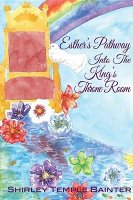 Esther's Pathway Into the King's Throne Room  -     By: Shirley Temple Bainter