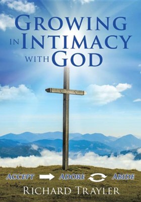 Growing in Intimacy with God  -     By: Richard Trayler