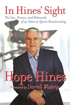 In Hines' Sight: The Ups, Downs, and Rebounds of 40 Years in Sports Broadcasting  -     By: Hope Hines