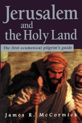 Jerusalem and the Holy Land: The First Ecumenical Pilgrim's Guide  -     By: James R. McCormick