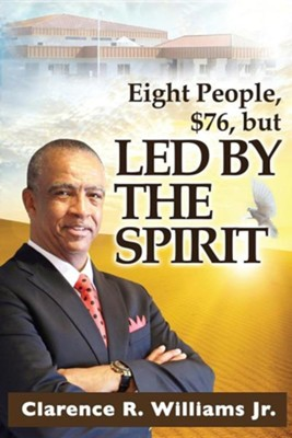 Eight People, $76, But Led by the Spirit!  -     By: Clarence R. Williams Jr.