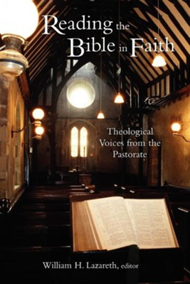 Reading the Bible in Faith: Theological Voices from the Pastorate  -     Edited By: William Lazareth     By: Edited by William Lazareth