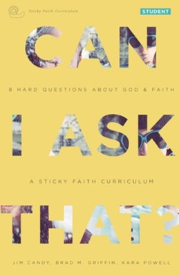 Can I Ask That?: 8 Hard Questions about God and Faith [Sticky Faith Curriculum] Student Guide  -     By: Jim Candy, Brad M. Griffin, Kara Powell