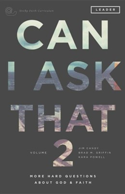 Can I Ask That 2: More Hard Questions about God & Faith [Sticky Faith Curriculum] Leader GuidePremier Edition  -     By: Jim Candy, Brad M. Griffin, Kara Powell