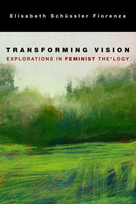 Transforming Vision: Exploration in Feminist Theology  -     By: Elisabeth Schussler Fiorenza