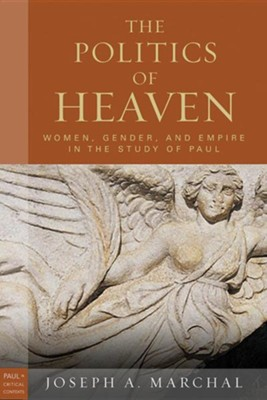 The Politics of Heaven: Women, Gender, and Empire in the Study of Paul  -     By: Joseph A. Marchal
