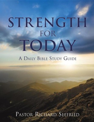 Strength for Today  -     By: Pastor Richard Seefried