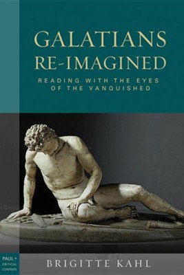 Galatians Re-Imagined: Reading With the Eyes of the Vanquished  -     By: Brigitte Kahl