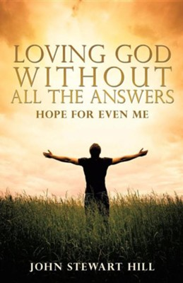Loving God Without All the Answers  -     By: John Stewart Hill