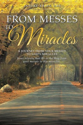 From Messes to Miracles  -     By: Janine Krieg Uhl