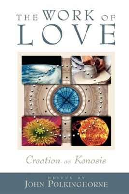 The Work of Love: Creation as Kenosis   -     By: John Polkinghorne, Michael Welker