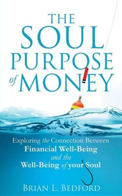 The Soul Purpose of Money  -     By: Brian L. Bedford