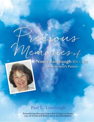 Precious Memories of Nancy Linebaugh RN, Cnm an Alzheimer's Patient  -     By: Paul E. Linebaugh