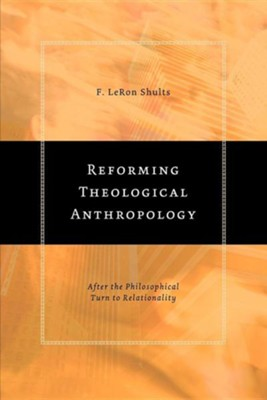 Reforming Theological Anthropology After the Philosophical Turn to Relationality  -     By: F. LeRon Shults