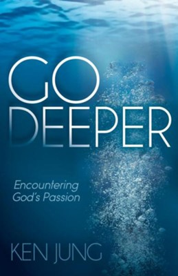 Go Deeper: Encountering God's Passion  -     By: Ken Jung