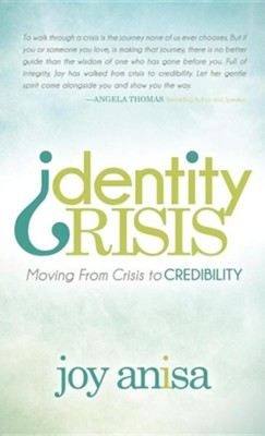 Identity Crisis: Moving from Crisis to Credibility  -     By: Joy Anisa