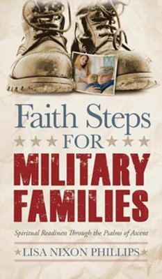 Faith Steps for Military Families: Spiritual Readiness Through the Psalms of Ascent  -     By: Lisa Nixon Phillips