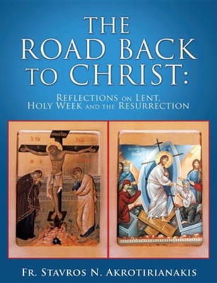 The Road Back to Christ  -     By: Stavros N. Akrotirianakis