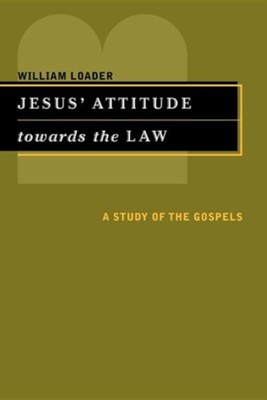 Jesus Attitude towards the Law: A Study of the Gospels   -     By: William Loader